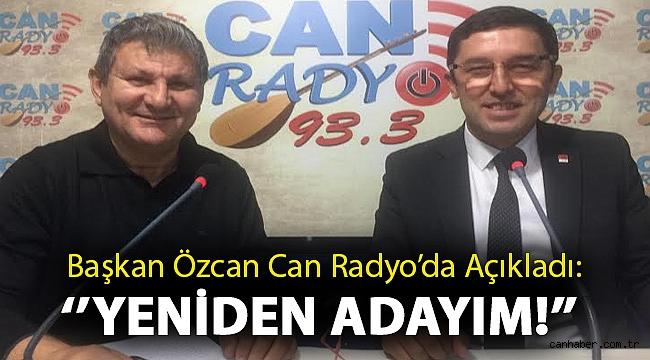 Başkan Özcan Can Radyo'da Açıkladı: '' Yeniden Adayım!''