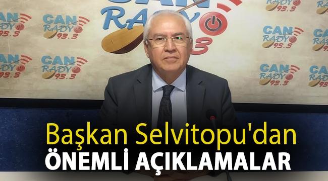 Başkan Selvitopu'dan Önemli Açıklamalar