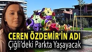 Ceren Özdemir'in Adı Çiğli'deki Parkta Yaşayacak