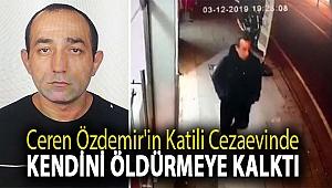 Ceren Özdemir'in katili cezaevinde kendini öldürmeye kalktı