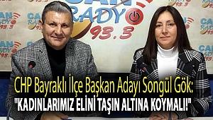 CHP Bayraklı İlçe Başkan Adayı Songül Gök: