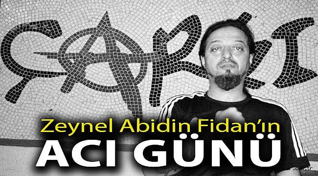 Zeynel Abidin Fidan'ın acı günü