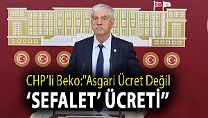 CHP'li Beko:''Asgari ücret değil 'sefalet' ücreti''