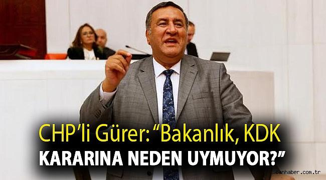 """CHP'li Gürer: """"Bakanlık, KDK kararına neden uymuyor?"""""""