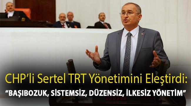 """CHP'li Sertel TRT yönetimini eleştirdi: """"Başıbozuk, sistemsiz, düzensiz, ilkesiz yönetim"""""""