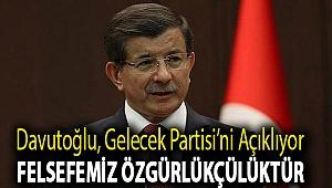 Davutoğlu, Gelecek Partisi'ni açıklıyor: Felsefemiz özgürlükçülüktür