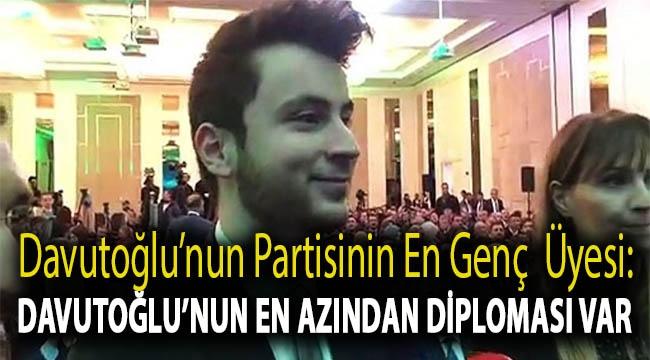 Davutoğlu'nun partisinin en genç Kurucular Kurulu Üyesi: Davutoğlu'nun en azından diploması var
