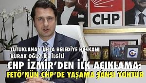 FETÖ'den tutuklanan Urla Belediye Başkanı CHP'li İbrahim Burak Oğuz hakkında CHP İzmir'den ilk açıklama.