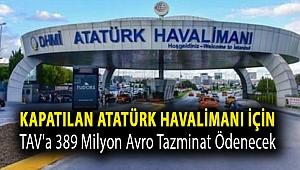 İstanbul Havalimanı için TAV'a 389 milyon Avro tazminat ödenecek