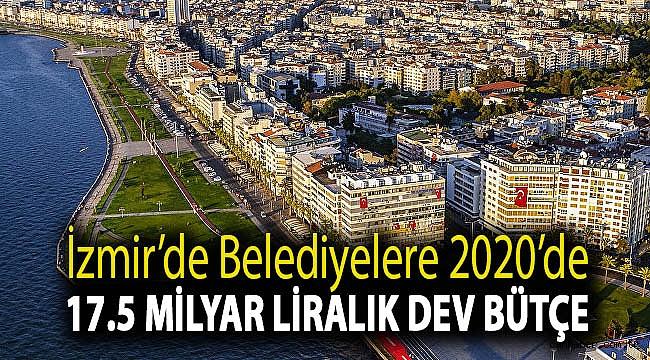 İzmir'de belediyelere 2020'de, 17.5 milyar liralık dev bütçe