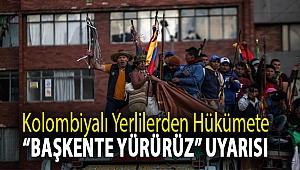 """Kolombiyalı yerlilerden hükümete """"başkente yürürüz"""" uyarısı"""