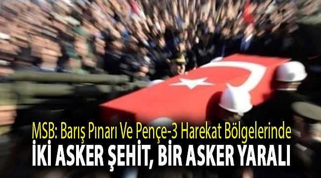 MSB: Barış Pınarı ve Pençe-3 harekat bölgelerinde iki asker şehit, bir asker yaralı