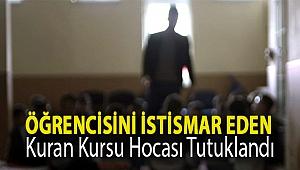 Öğrencisini istismar eden Kuran Kursu hocası tutuklandı