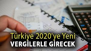 Türkiye 2020'ye yeni vergilerle girecek