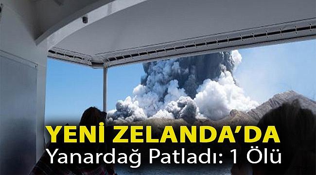 Yeni Zelanda'da yanardağ patladı: 1 ölü