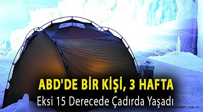 ABD'de bir kişi, 3 hafta eksi 15 derecede çadırda yaşadı