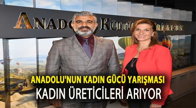 Anadolu'nun Kadın Gücü yarışması 'Bereket' getirecek kadın üreticileri arıyor!