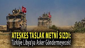 Ateşkes taslak metni sızdı: Türkiye Libya'ya asker göndermeyecek!