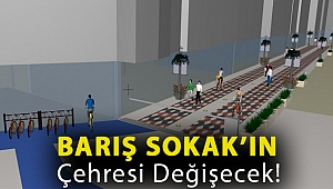 Barış Sokak'ın çehresi değişecek!