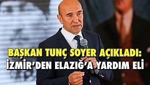 Başkan Tunç Soyer açıkladı; İzmir'den Elazığ'a yardım eli