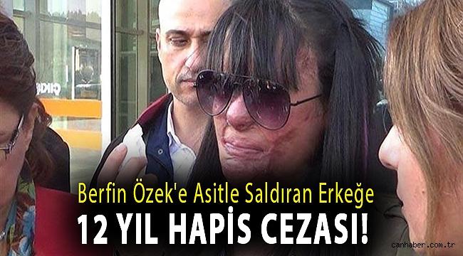 Berfin Özek'e asitle saldıran erkeğe 12 yıl hapis cezası!