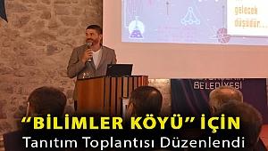 ''BİLİMLER KÖYÜ'' İÇİN TANITIM TOPLANTISI DÜZENLENDİ