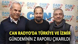 Can Radyo'da Türkiye ve İzmir Gündeminin Z Raporu Çıkarıldı