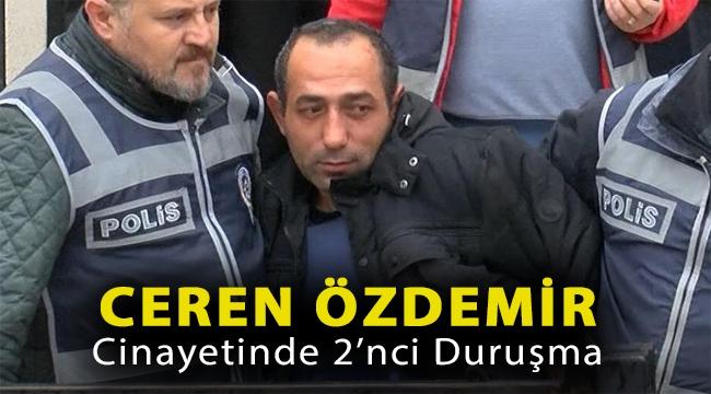 Ceren Özdemir cinayetinde 2'nci duruşma