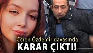 Ceren Özdemir davasında karar çıktı!
