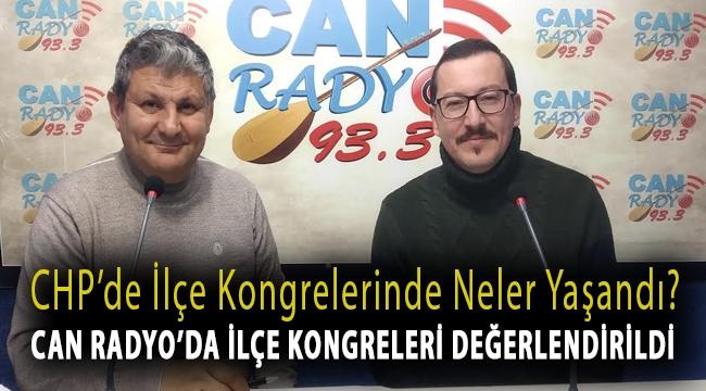 CHP İlçe Kongrelerinde Neler Yaşandı? Can Radyo'da İlçe Kongreleri Değerlendirildi