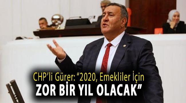 """CHP'li Gürer: """"2020, emekliler için zor bir yıl olacak"""""""