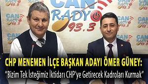 CHP Menemen İlçe Başkan Adayı Ömer Güney:''Bizim tek isteğimiz iktidarı CHP'ye getirecek kadroları kurmak''