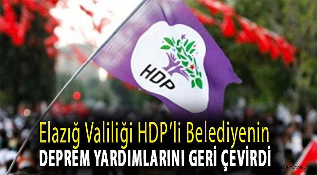 Elazığ valiliği HDP'li belediyenin deprem yardımlarını geri çevirdi