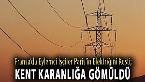 Fransa'da eylemci işçiler Paris'in elektriğini kesti; kent karanlığa gömüldü