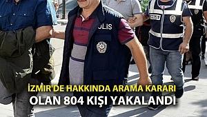 İzmir'de hakkında arama kararı olan 804 kişi yakalandı