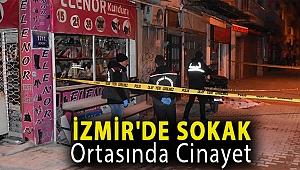 İzmir'de sokak ortasında cinayet...