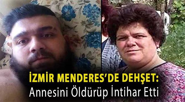 İzmir Menderes'de dehşet: Annesini öldürüp intihar etti