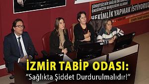 İzmir Tabip Odası:''Sağlıkta Şiddet Durdurulmalıdır!''