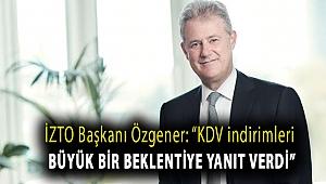 """İZTO Başkanı Özgener: """"KDV indirimleri büyük bir beklentiye yanıt verdi"""""""