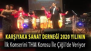 Karşıyaka Sanat Derneği 2020 yılının ilk konserini THM Korosu ile Çiğli'de veriyor