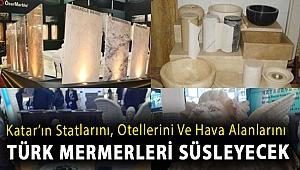 Katar'ın statlarını, otellerini ve hava alanlarını Türk mermerleri süsleyecek