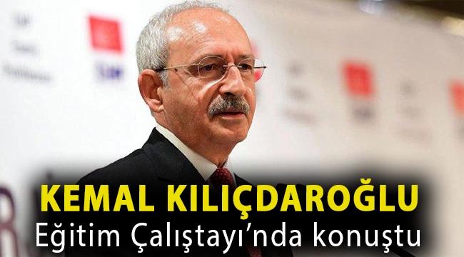 Kemal Kılıçdaroğlu Eğitim Çalıştayı'nda konuştu