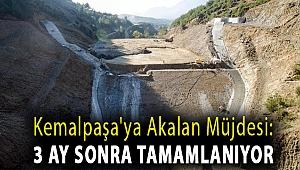 Kemalpaşa'ya Akalan Müjdesi: 3 ay sonra tamamlanıyor