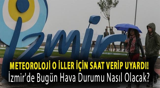 Meteoroloji o iller için saat verip uyardı! İzmir'de bugün (27 Ocak) hava durumu nasıl olacak?