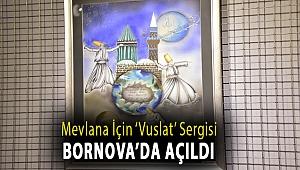 Mevlana için 'Vuslat' sergisi Bornova'da açıldı