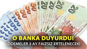 O banka duyurdu! Ödemeler 3 ay faizsiz ertelenecek!