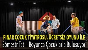 Pınar Çocuk Tiyatrosu, ücretsiz oyunu ile Sömestr tatili boyunca çocuklarla buluşuyor