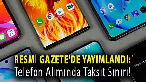 Resmi Gazete'de yayımlandı: Telefon alımında taksit sınırı!