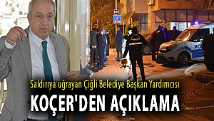 Saldırıya uğrayan Çiğli Belediye Başkan Yardımcısı Koçer'den açıklama