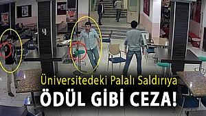Üniversitedeki palalı saldırıya ödül gibi ceza!